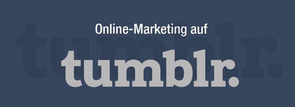 Online Marketing Auf Tumblr So Gehts